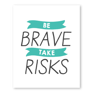 Be Brave Take Risks