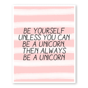 Be Yourself Unless You Can Be A Unicorn