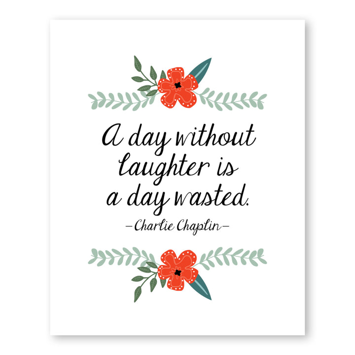 A day without laughter is a day wasted quote by Charlie Chaplin wall art