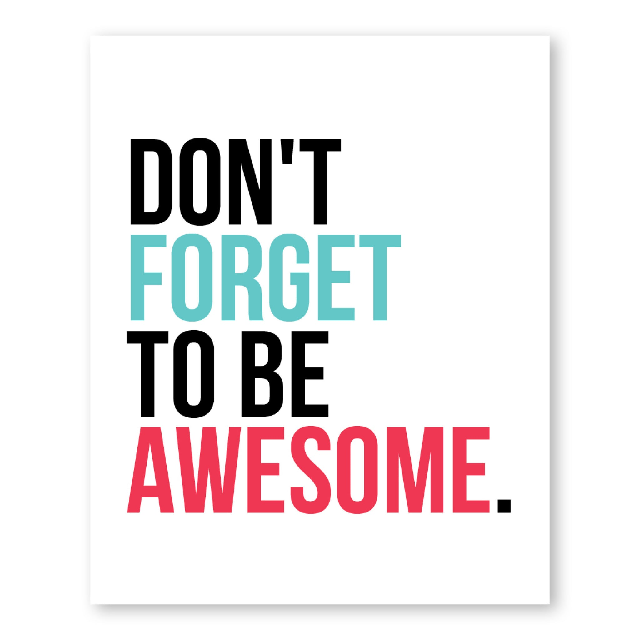 Don't Forget To Be Awesome – Puff Paper Co