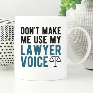 Don't make me use my lawyer voice mug