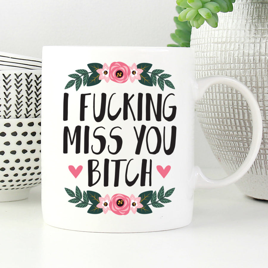 I Fucking Miss You Bitch Mug