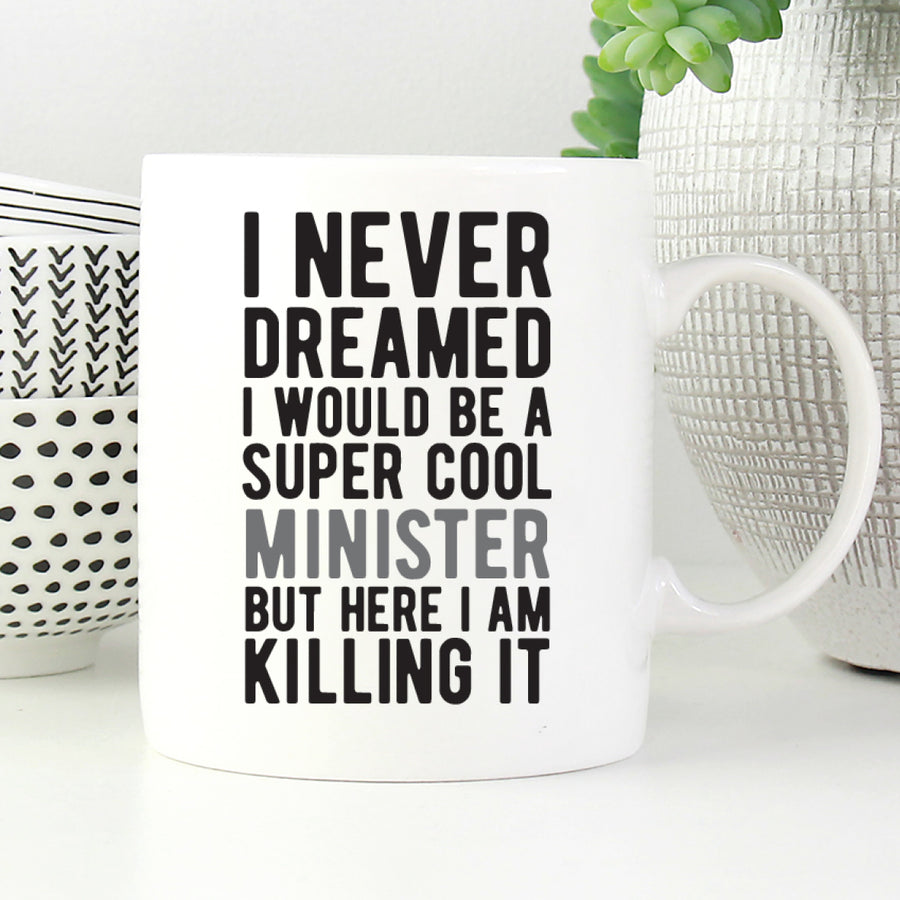 I never dreamed I would be a super cool minister but here I am killing it mug