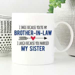 I smile because you are my brother-in-law, I laugh because you married my sister mug