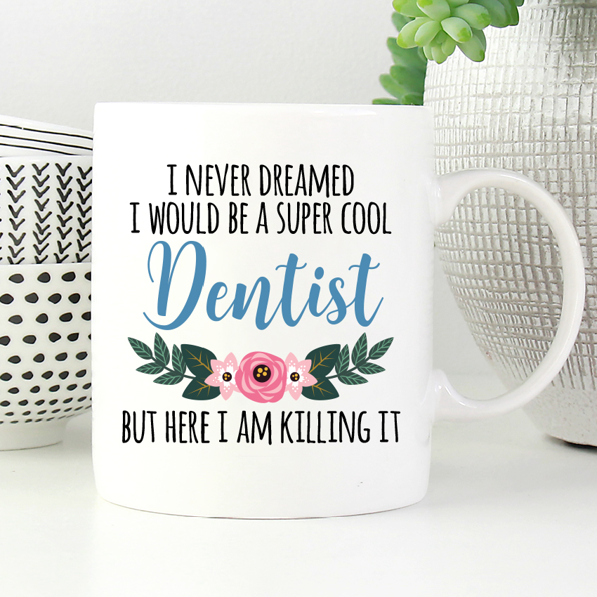 I never dreamed I would be a super cool dentist but here I am killing it mug