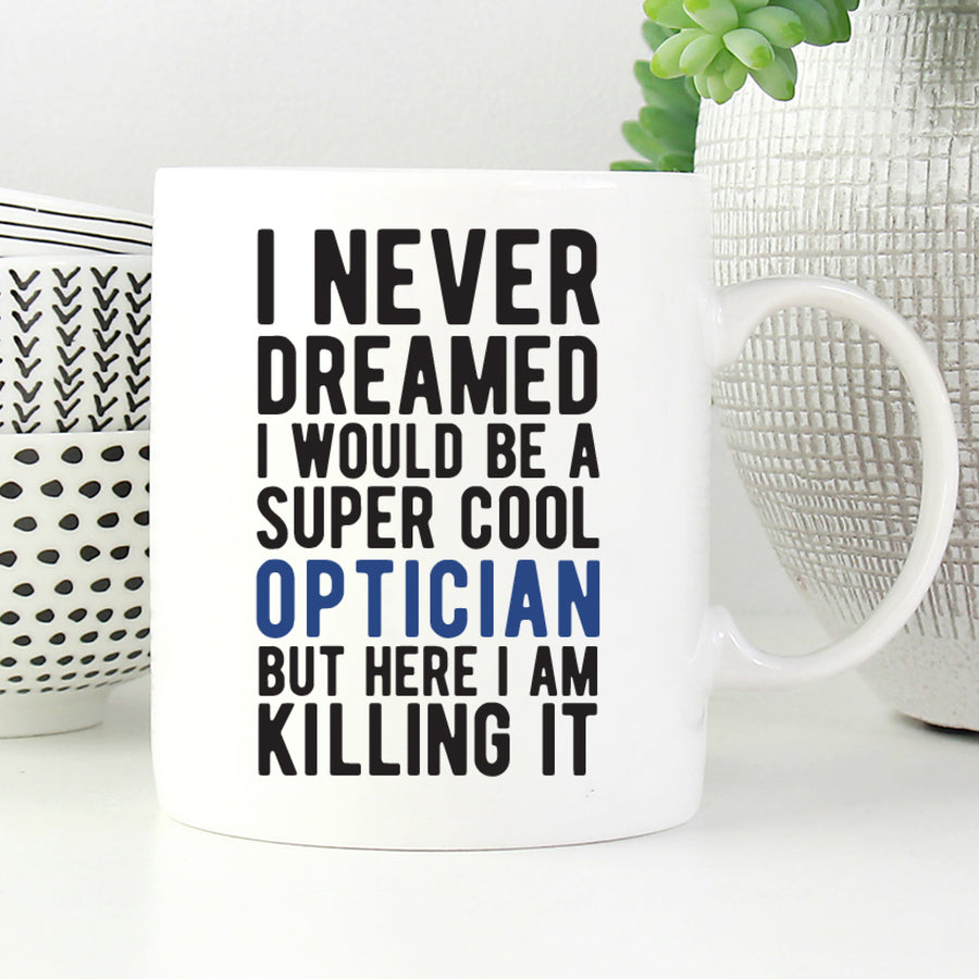 I never dreamed I would be a super cool optician but here I am killing it mug