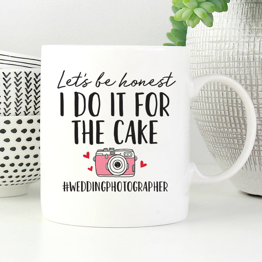 Let's be honest, I do it for the cake. #Weddingphotographer mug