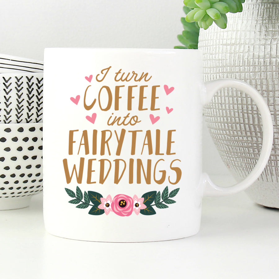 I Turn Coffee Into Fairytale Weddings Mug