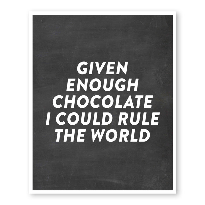 Given Enough Chocolate I Could Rule The World