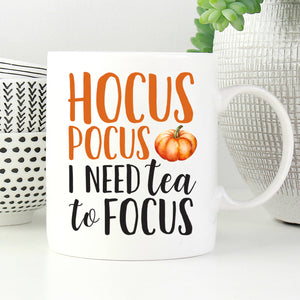 Hocus Pocus I Need Tea To Focus Mug