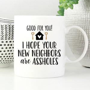 Good for You! I hope Your Neighbors are Assholes Mug
