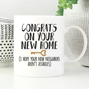 Congrats on your new home. I hope Your Neighbors Aren't Assholes Mug