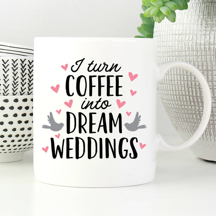 I Turn Coffee Into Dream Weddings Mug