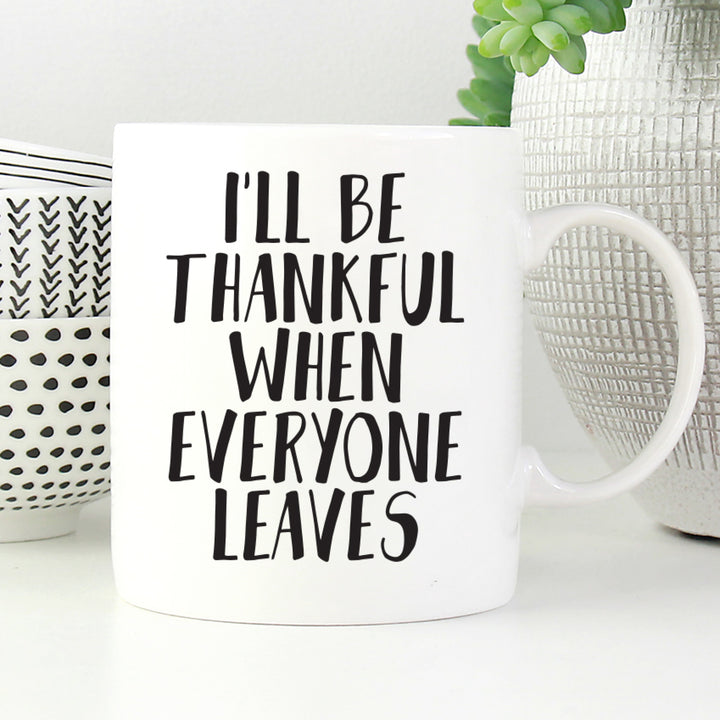 I'll Be Thankful When Everyone Leaves Mug