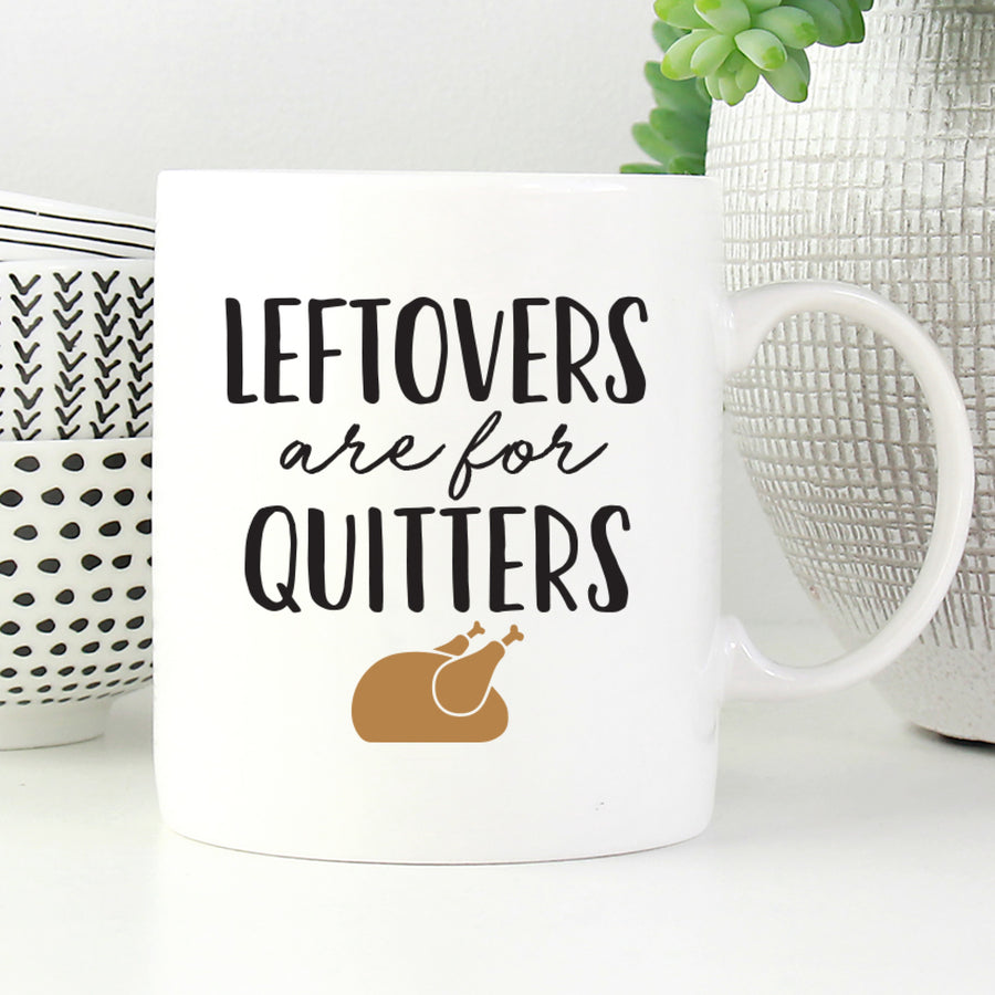 Leftovers are for Quitters Mug
