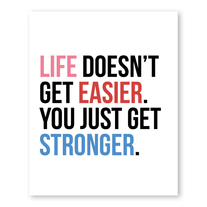 Life Doesn't Get Easier
