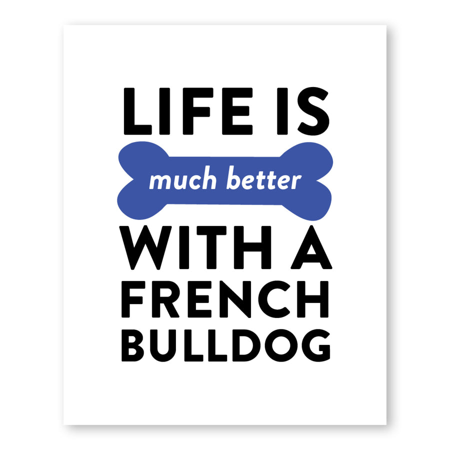 Life Is Much Better With A French Bulldog