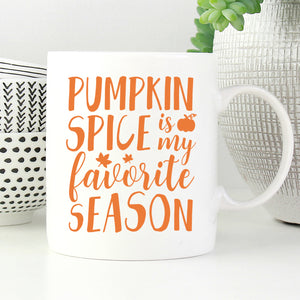 Pumpkin Spice Is My Favorite Season Mug