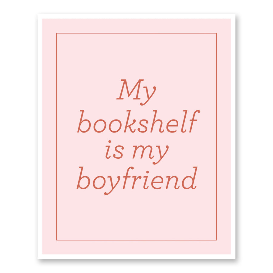My Bookshelf Is My Boyfriend