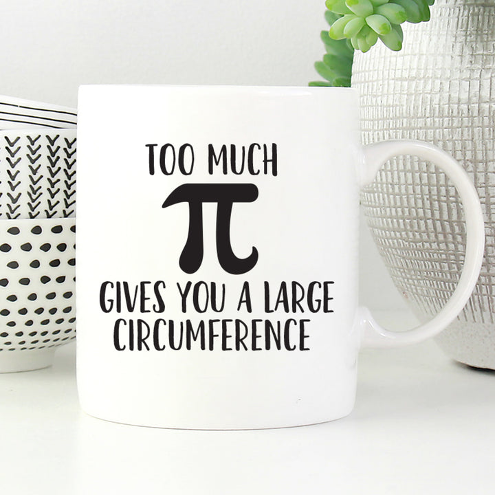 Too much pi gives you a large circumference mug