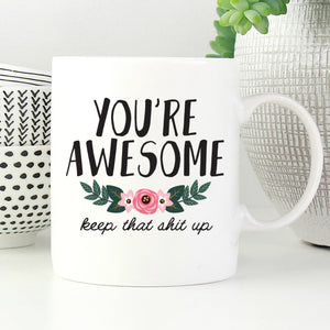 You're awesome. Keep that shit up mug