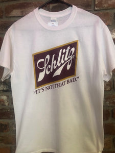 "Schlitz ""It's Not That Bad"" Tee"