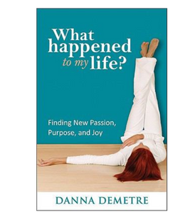 What Happened to My Life?  By Danna Demetre