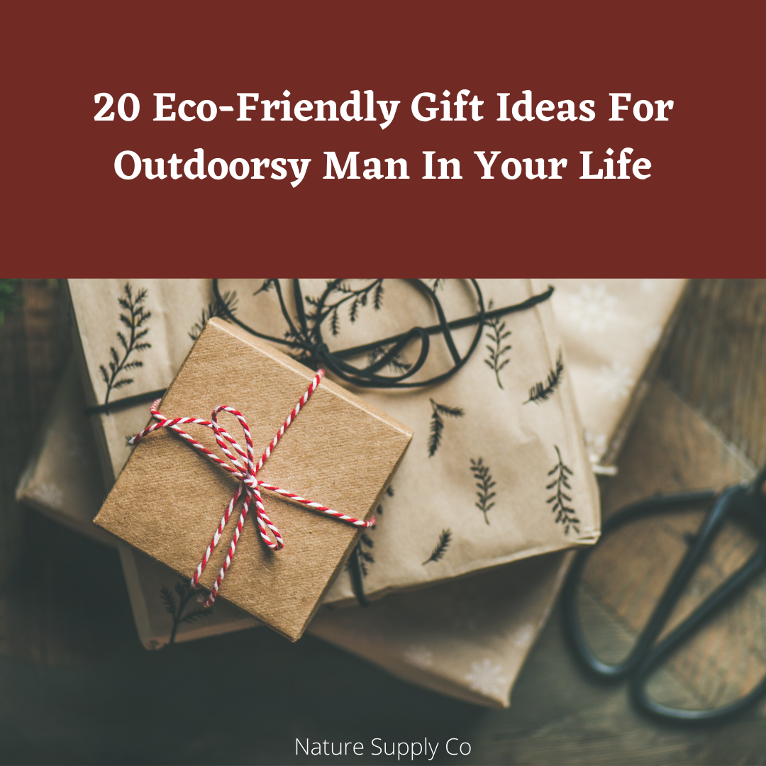 20 Eco-Friendly Gift Ideas For That Outdoorsy Man In Your Life