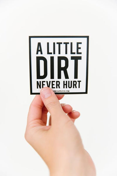 Dirt Never Hurt Sticker