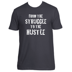 From The Struggle To The Hustle T-Shirt