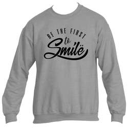 Be The First To Smile Sweatshirt