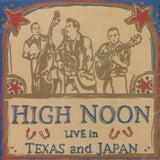 High Noon - Live in Texas and Japan CD