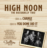 "High Noon - Change/ You Done Did It 7"" Vinyl Record"