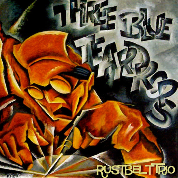Three Blue Teardrops - Rustbelt Trio CD