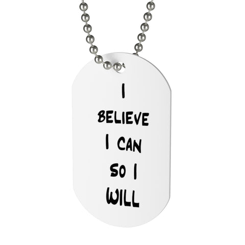 """I believe I can..."" Inspirational Quote Dog Tag"