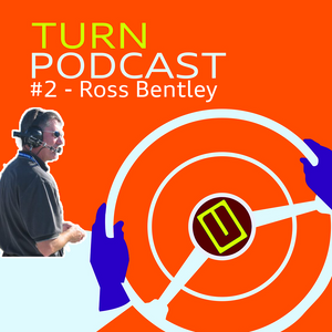 Turn Podcast #2 - Ross Bentley