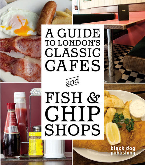 A Guide to London's Classic Cafes and Fish & Chips Shops