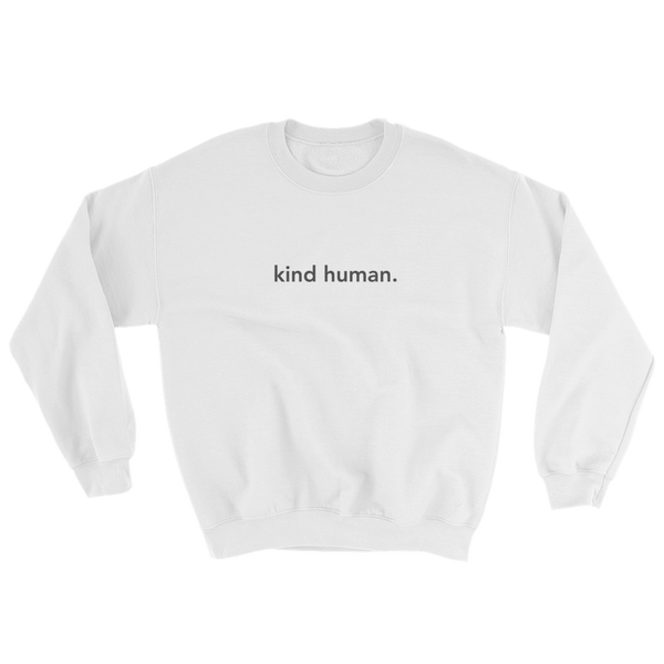 kind human. Crew Neck Sweatshirt