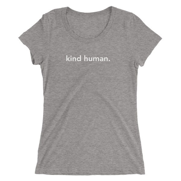 kind human. Ladies' T-Shirt