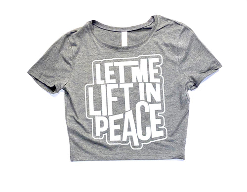 "Women's ""Let Me Lift In Peace"" Croptop"