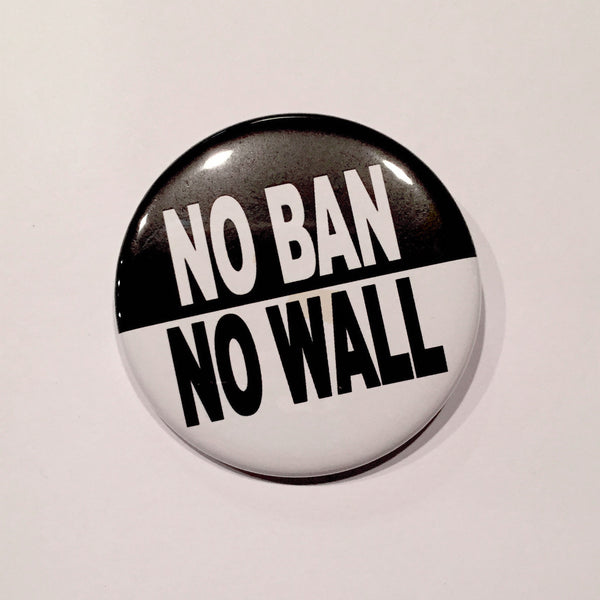 No Ban No Wall - 2.25-Inch Pinback Button or Magnet - bymissrose