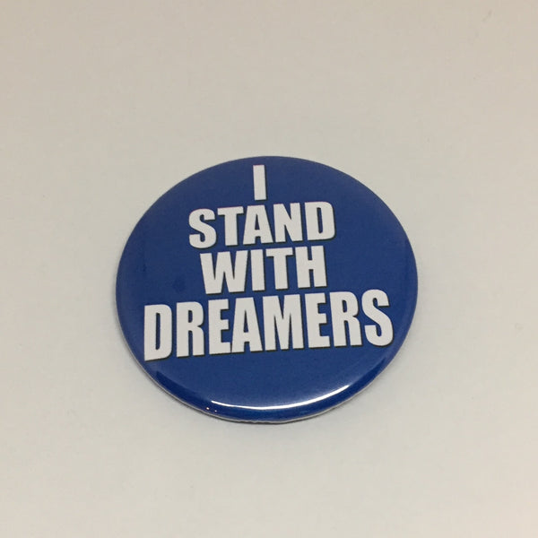 I Stand With Dreamers 2.25 Button or Magnet - bymissrose