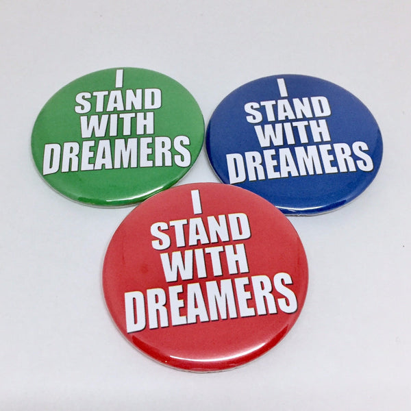 "I Stand With Dreamers 2.25"" Protest Pinback Button in red, green or blue."