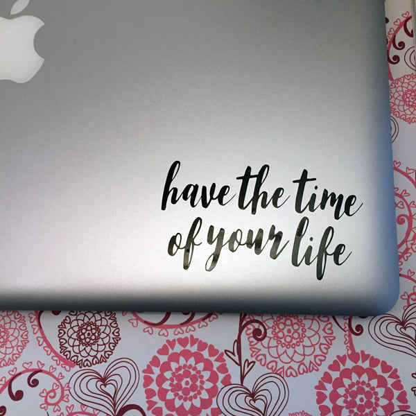 Harry Styles Sticker Decal Have The Time Of Your Life - bymissrose