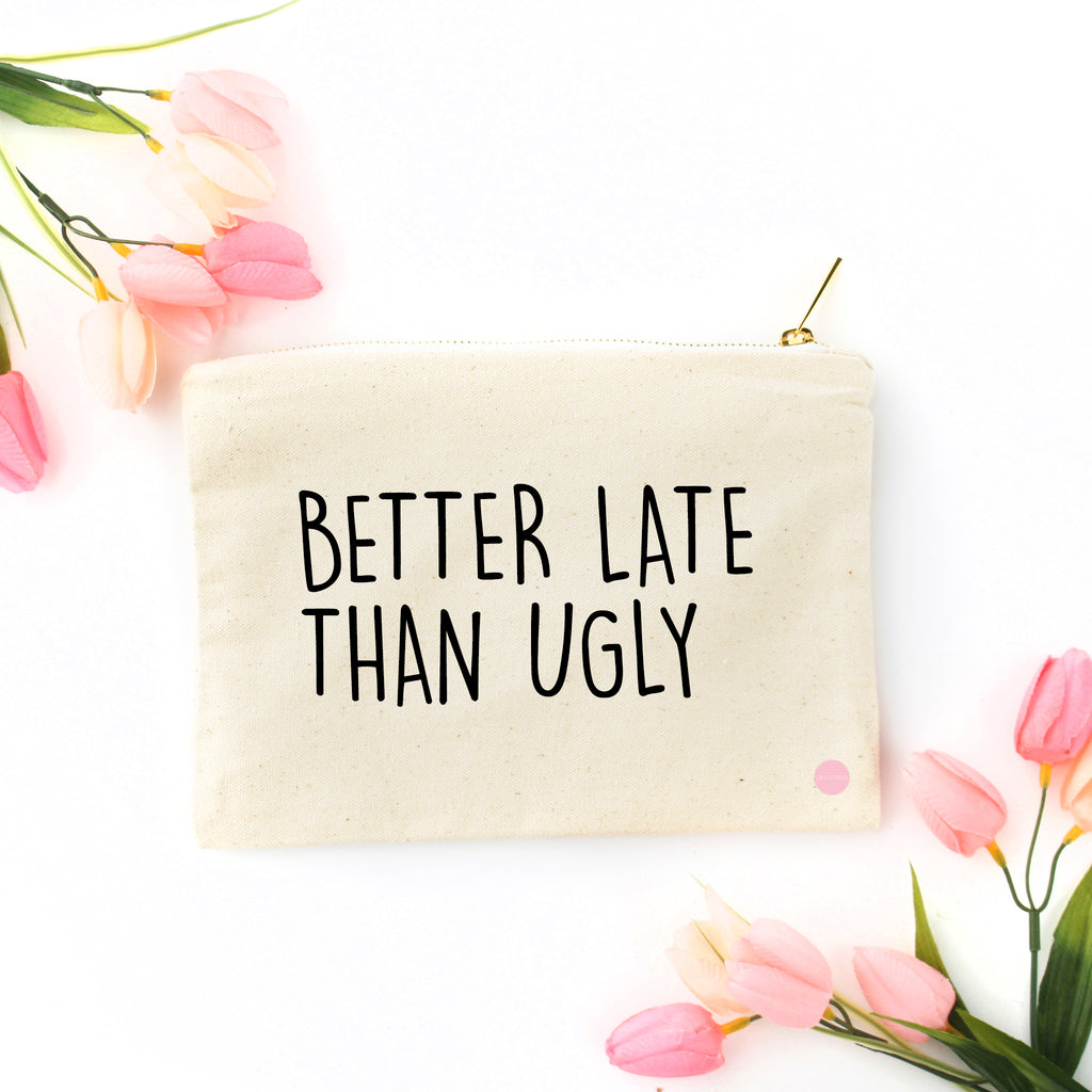 """Better Late Than Ugly"" Canvas Makeup Bag"