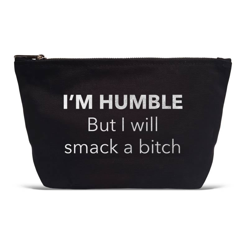 """I'm Humble But I'll Smack A B — "" Makeup Bag"
