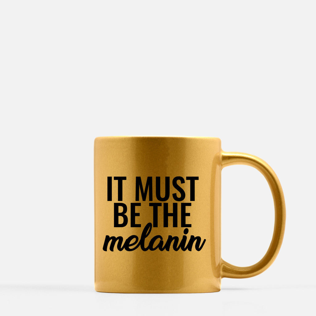 """It Must Be The Melanin"" Mug"