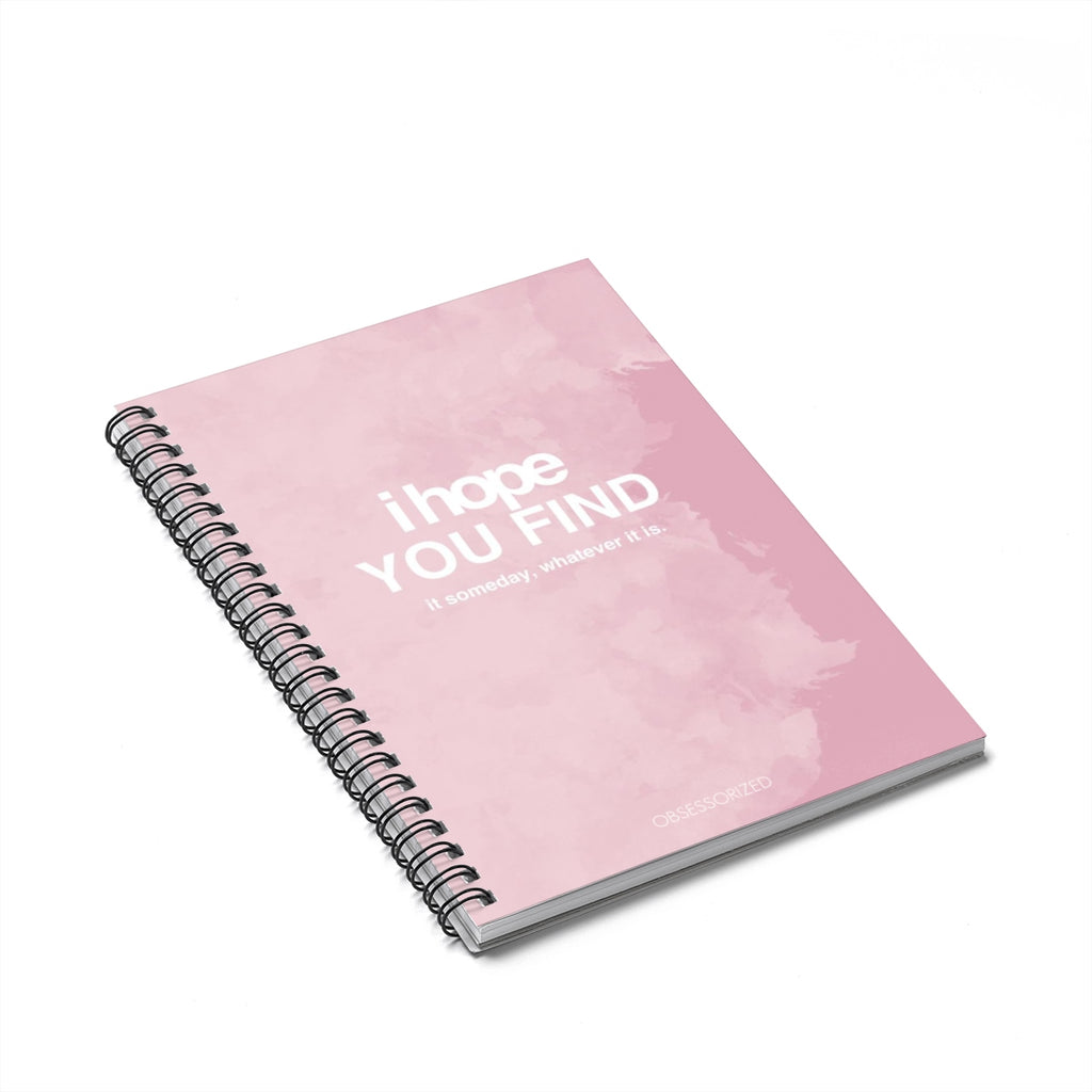 """I Hope You Find"" Spiral Notebook - Ruled Line"