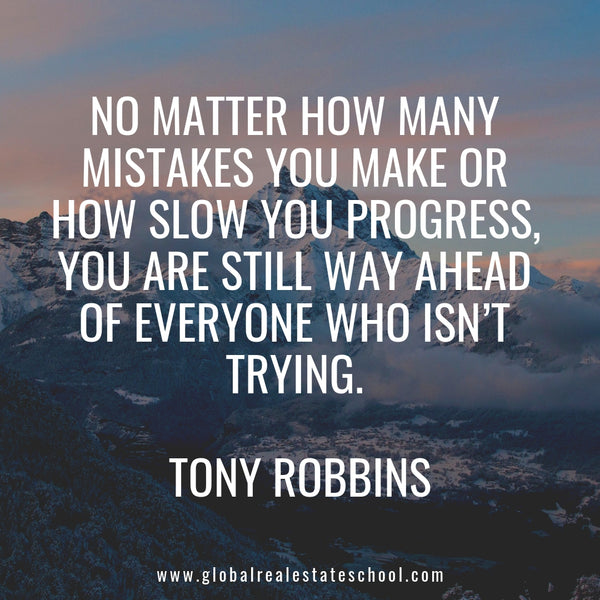 """No matter how many mistakes you make or how slow you progress, you are still way ahead of everyone who isn't trying."" - Tony Robbins"