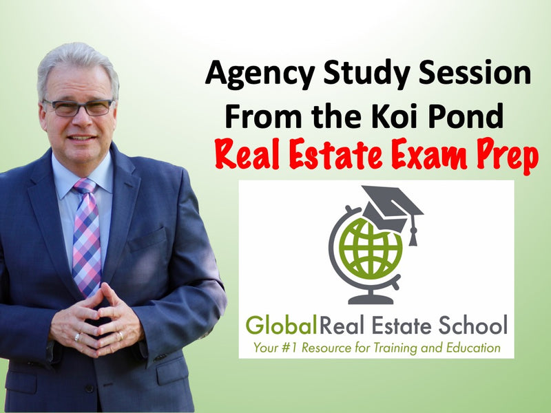 Live Real Estate Exam Prep - The Law of Agency, From Global Real Estate School - Live From the Koi Pond